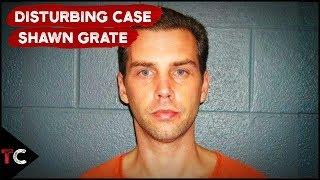 The Disturbing Case of Shawn Grate