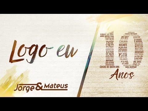 Jorge & Mateus - Logo Eu [10 Anos Ao Vivo] (Vídeo Oficial)