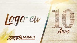 Baixar Jorge & Mateus - Logo Eu [10 Anos Ao Vivo] (Vídeo Oficial)