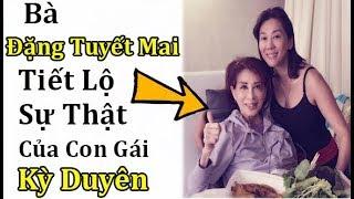 ➤ Lật Tẩy Bí Mật Của Nguyễn Cao Kỳ Duyên Thông Qua Lời Kể Của Mẹ Đặng Tuyết Mai