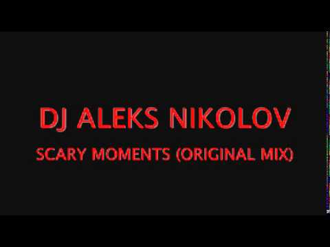 DJ ALEKS NIKOLOV - SCARY MOMENTS (ORIGINAL...