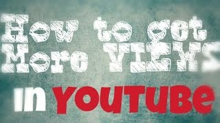 How To Get More Views On YouTube!!