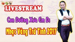[Livestream] Mr Vượng Râu: Con Đường Xưa Em Đi | Liên Khúc Nhạc Vàng Trữ Tình Hay Nhất 2017