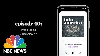 Into Police Chokeholds | Into America Podcast – Ep. 40 | NBC News and MSNBC