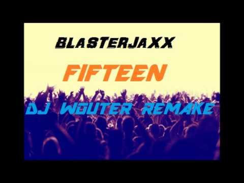 Blasterjaxx - Fifteen (DJ Wouter Remake)