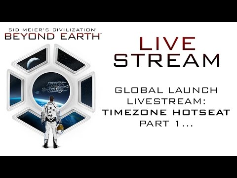 Sid Meier's Civilization: Beyond Earth - Global Launch Livestream - Part 1