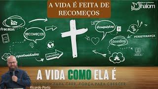 A Vida é Feita de Recomeços (25/08/2019) | Ricardo Porto