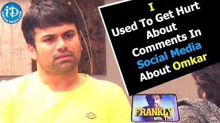 I Used To Get Hurt About Comments In Social Media About Omkar - Ashwin Babu    Frankly With TNR