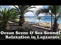 Calming Ocean Sea View and Sounds From Lanzarote Sandos Papagayo Balcony Magical Relaxation