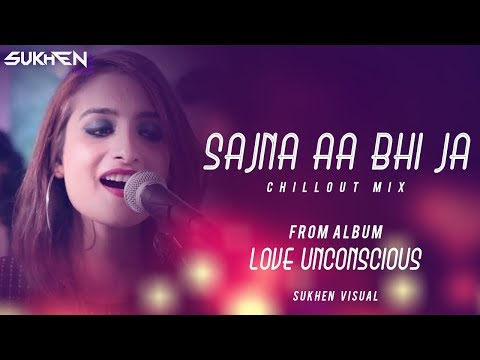Sajna Aa Bhi Ja (Promo)  Chillout Mix | From - Love Unconscious (Tha Album) | By Shine & SuKhen