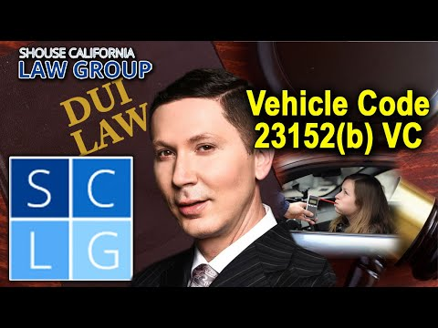 Vehicle Code 23152a vs 23152b? A former DA explains