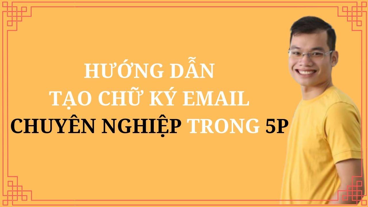 [LÚA HOÁ SERIAL] Hướng dẫn cách tạo chữ ký Email chuyên nghiệp trong vòng 5P