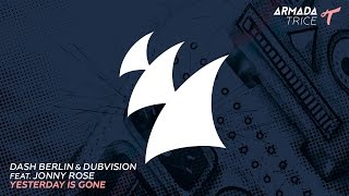 Dash Berlin & DubVision feat. Jonny Rose - Yesterday Is Gone (Radio Edit)
