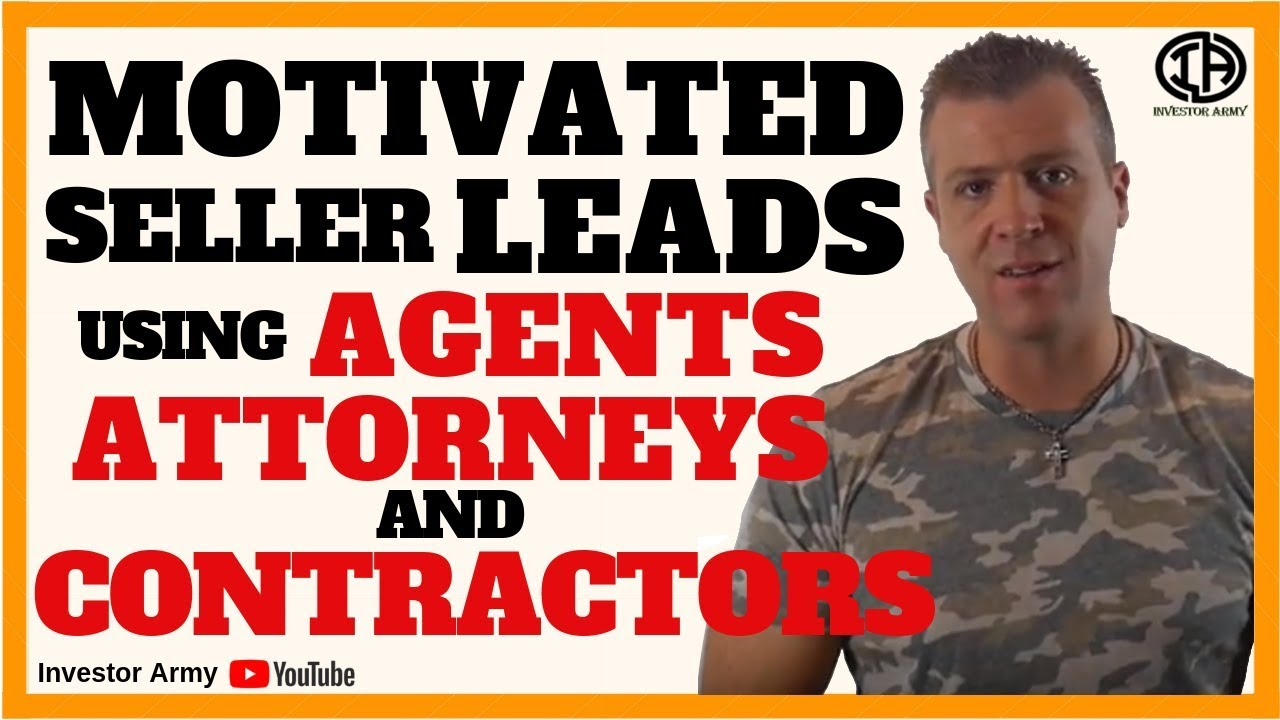 Motivated Seller Leads Using Agents, Attorneys, and Contractors