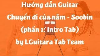 Hướng dẫn guitar(p1 INTRO TAB) Chuyến đi của năm(Đi để trở về 2)-Soobin Hoàng Sơn bởi LGUITARA