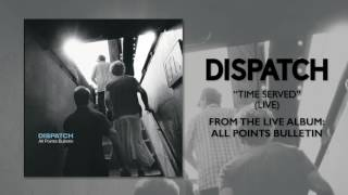 """Dispatch - """"Time Served (Live)"""" (Official Audio)"""