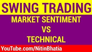 Swing Trading - Market Sentiment vs Technical Analysis [HINDI]