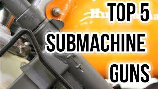 Top 5 Submachine Guns