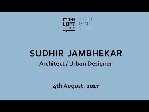 Talk | Sudhir Jambhekar: architect, urban designer