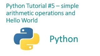 Python Programming Tutorial #5 - simple arithmetic operations and  Hello World