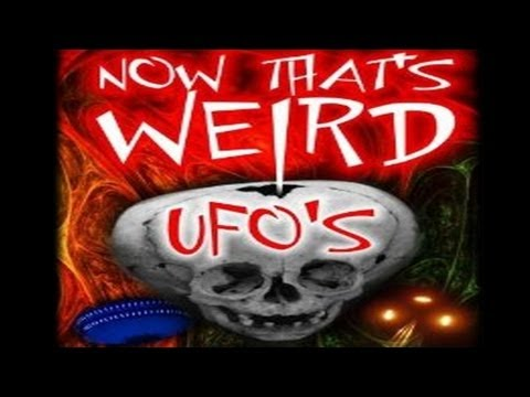 Now That's Weird - UFO's - Aliens, Pilot Encounters and more - FREE MOVIE