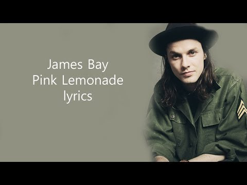 James Bay Pink Lemonade lyrics