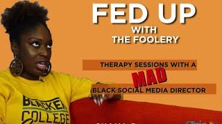 Fed Up With The Foolery: Therapy Sessions With A Mad Black Social Media Director