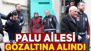 Palu Ailesi Gözaltına Alındı!