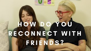 How Do You Reconnect With Friends? / Gaby & Allison