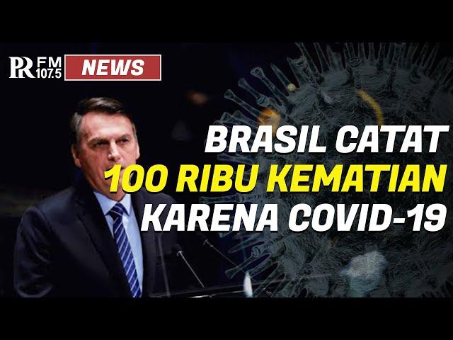 Brazil Catat 100 Ribu Lebih Kematian Akibat Corona