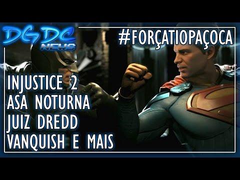 Injustice 2, Asa Noturna, Juiz Dredd, VANQUISH e Mais - DGDC NEWS #227 #ForçaTioPaçoca