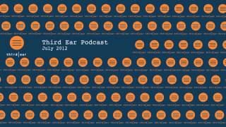 Third Ear Podcast - July 2012