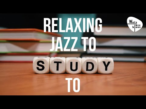 Relaxing Jazz To Study To - Calm & Relax Jazz
