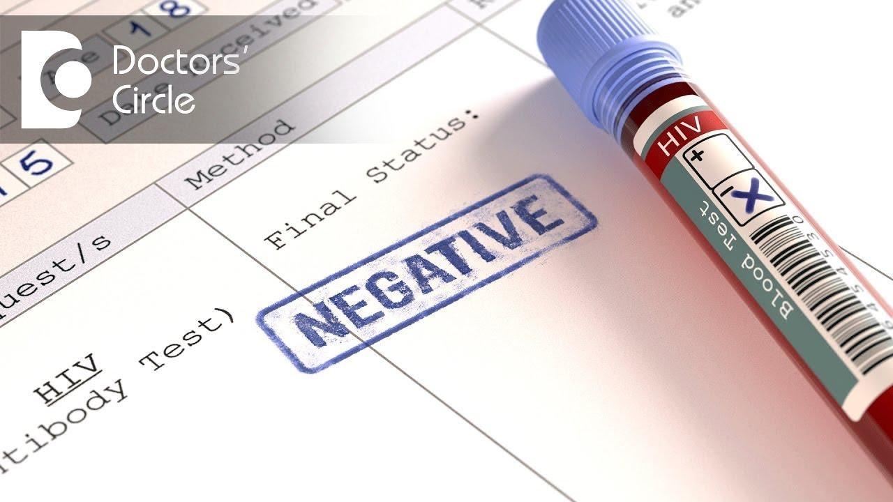 Negative results of 4th generation HIV & ELISA tests after few months - Dr   Ramakrishna Prasad