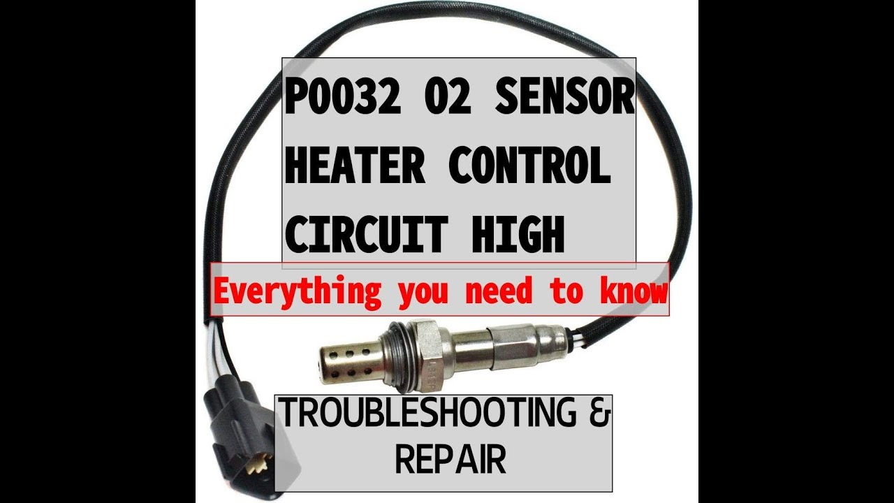 P0032 O2 SENSOR HEATER CIRCUIT HIGH - Everything You Need To Know  (Troubleshooting and Repair)