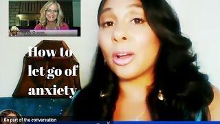 How to Let Go of Anxiety - Deborah Deras, Latina TV host