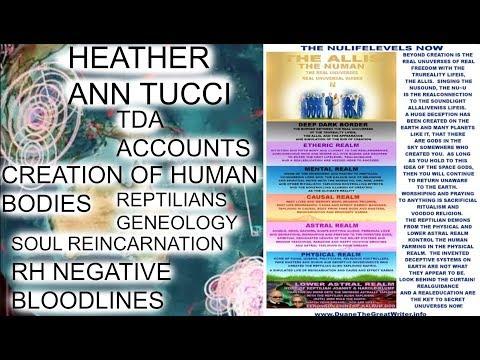 HEATHER ANN TUCCI, TDA ACCOUNTS, RH NEGATIVE BLOODLINES, SOUL REINCARNATION, REPTILIANS GENEOLOGY ++