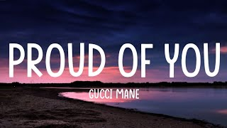 Gucci Mane - Proud Of You [Lyrics Video]