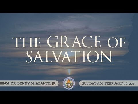 The Grace of Salvation - Dr. Benny M. Abante, Jr.