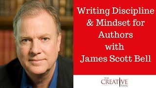 Writing Discipline And Mindset For Authors With James Scott Bell