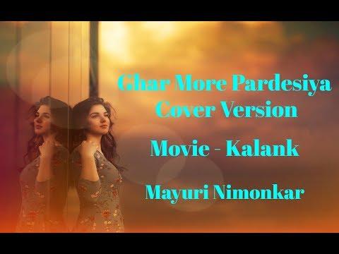 Ghar More Pardesiya Song   Cover Version    Kalank   Shreya Ghoshal   Varun, Alia & Madhuri Mere