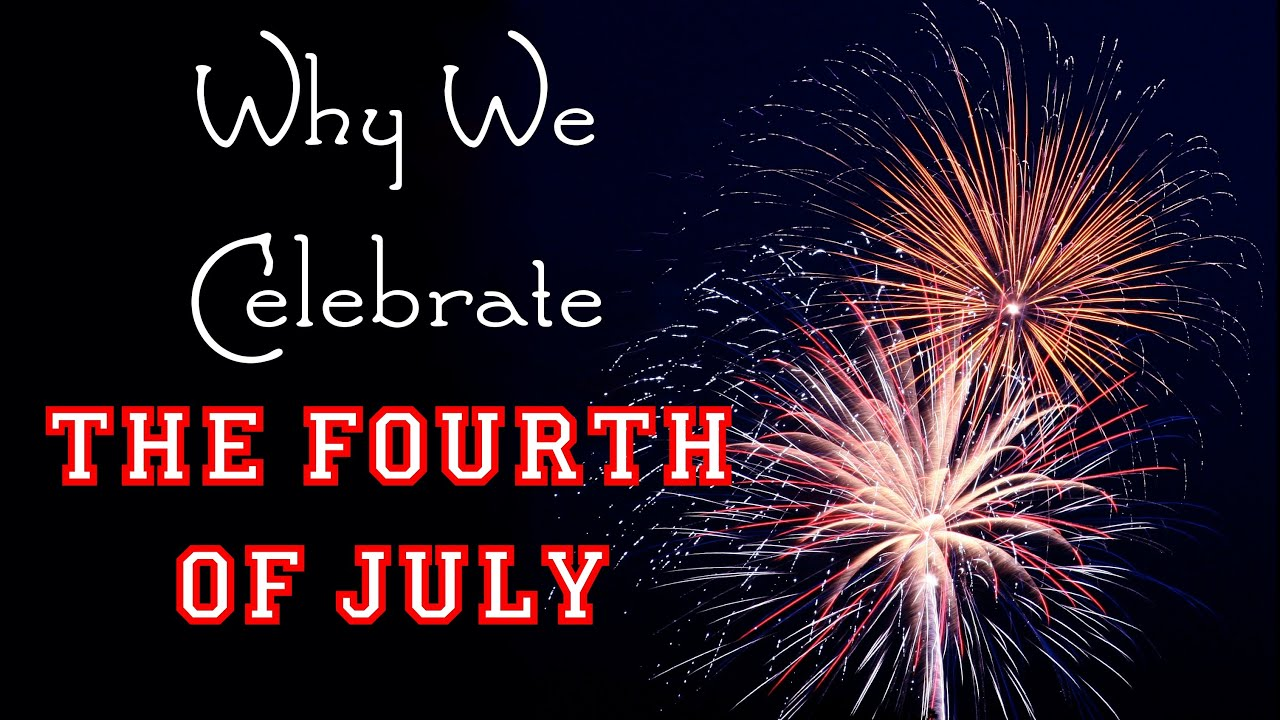 Why we celebrate the fourth of july declaration of for What is celebrated on the 4th of july