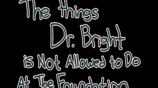 Things Dr. Bright is Not Allowed to Do At the Foundation [101-150]