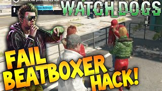 Beat Boxer Fail Hack Lol! Funny Live Watch Dogs Online Hacking Gameplay!