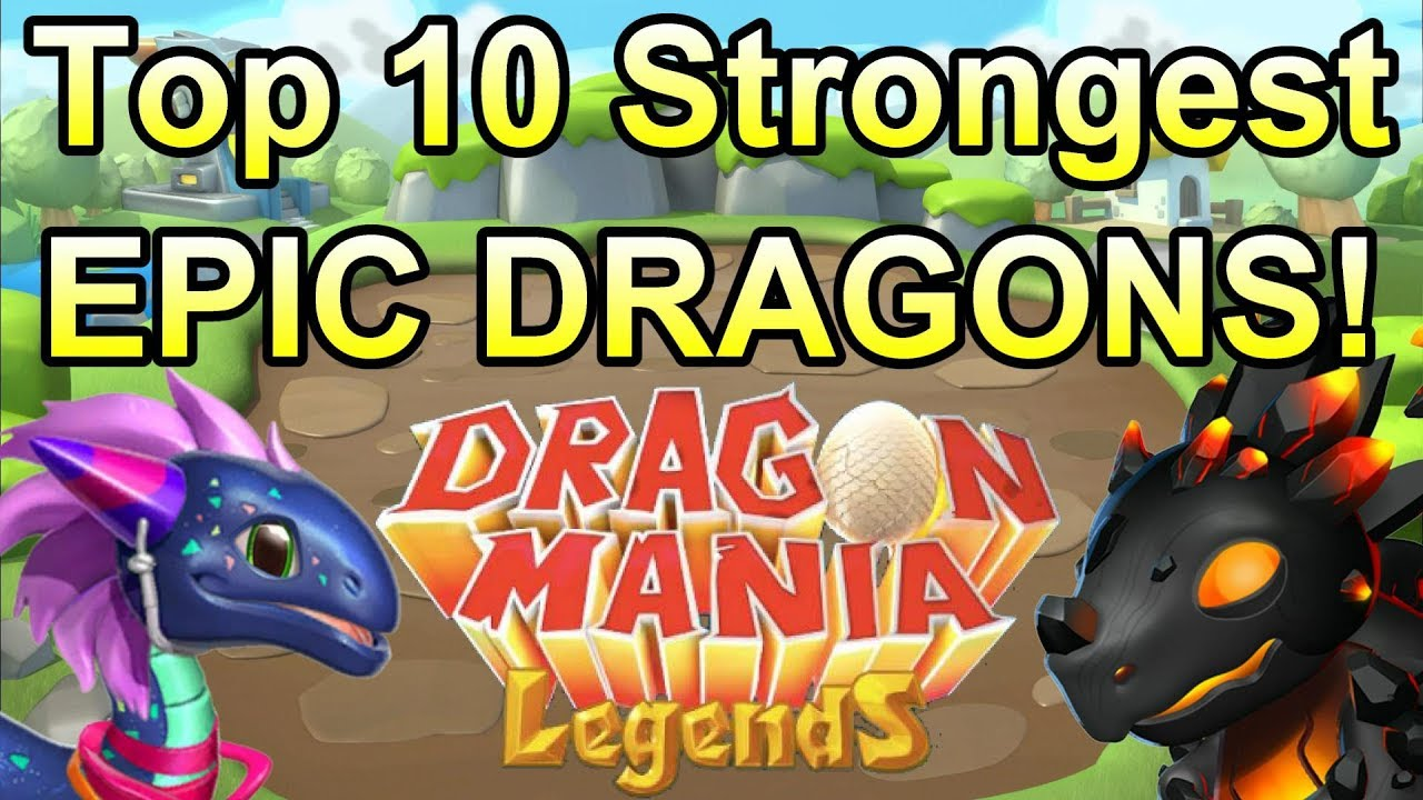 Dragon Legends: TOP 10 Strongest EPIC Dragons In Dragon Mania Legends