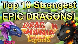 TOP 10 Strongest EPIC Dragons In Dragon Mania Legends!