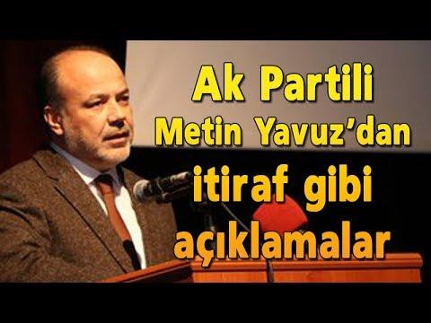 Ak Parti Milletvekili Metin Yavuz'dan Itiraf Niteliğinde Açıklamalar