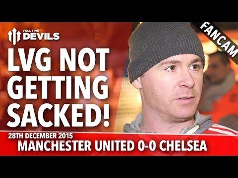 Louis Van Gaal Not Getting Sacked!   Manchester United 0-0 Chelsea   FANCAM