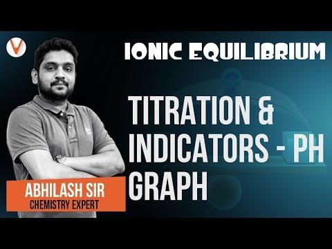 Titration & Indicators | Ionic Equilibrium | PH Graph | IIT JEE Chemistry | JEE MAINS | Vedantu