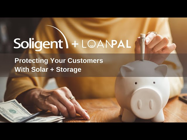 Protecting Your Customers with Solar + Storage | Battery Backup and Financing | Loanpal & Soligent